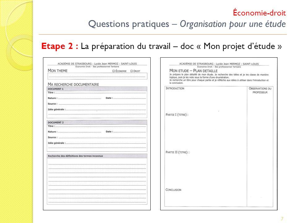 Etape 2 : La préparation du travail – doc « Mon projet détude » 7 Économie-droit Questions pratiques – Organisation pour une étude