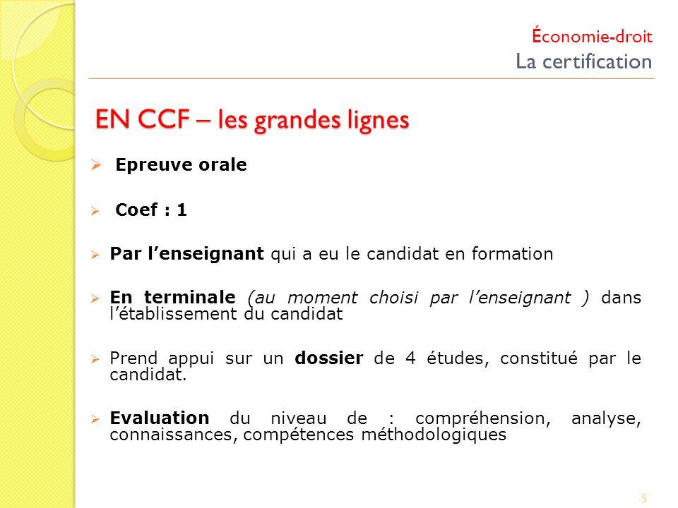 Économie-droit La certification 5 EN CCF – les grandes lignes Epreuve orale Coef : 1 Par lenseignant qui a eu le candidat en formation En terminale (a