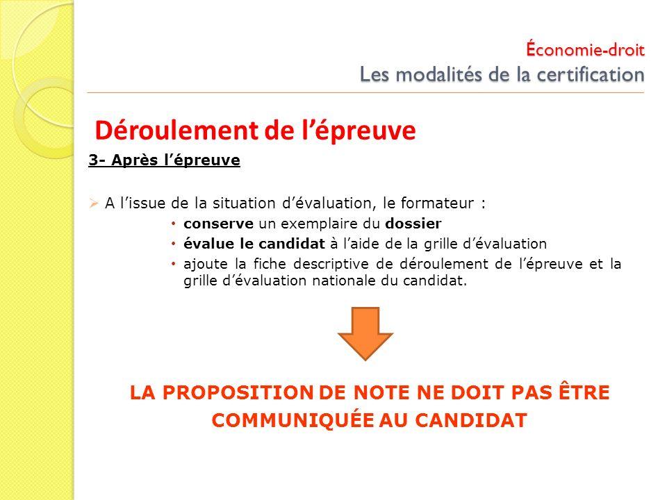 Économie-droit Les modalités de la certification Déroulement de lépreuve 3- Après lépreuve A lissue de la situation dévaluation, le formateur : conser