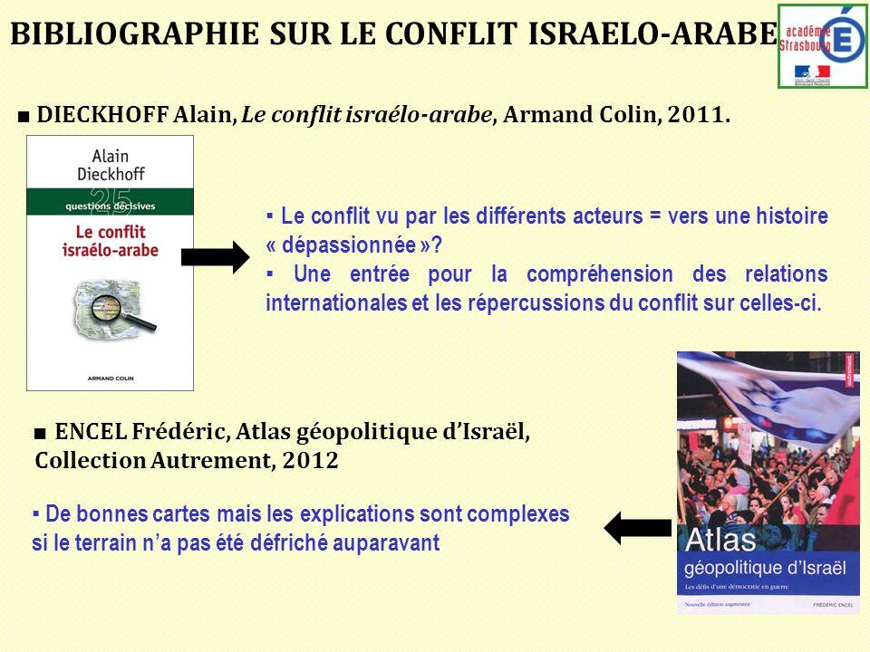 BIBLIOGRAPHIE SUR LE CONFLIT ISRAELO-ARABE DIECKHOFF Alain, Le conflit israélo-arabe, Armand Colin, 2011.