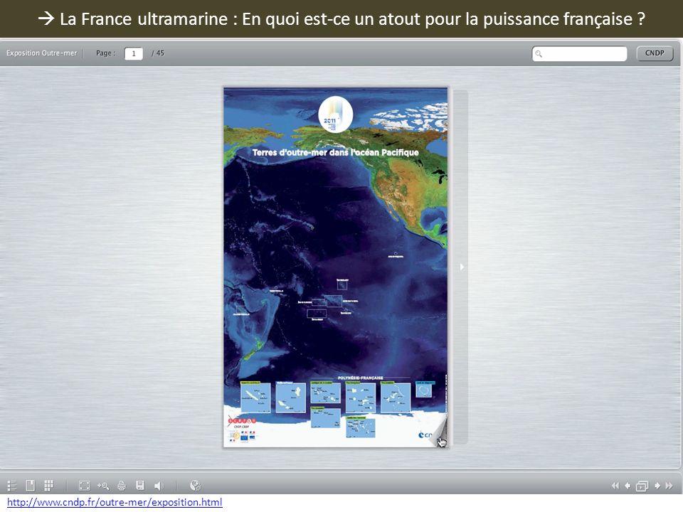 La France ultramarine : En quoi est-ce un atout pour la puissance française ? http://www.cndp.fr/outre-mer/exposition.html