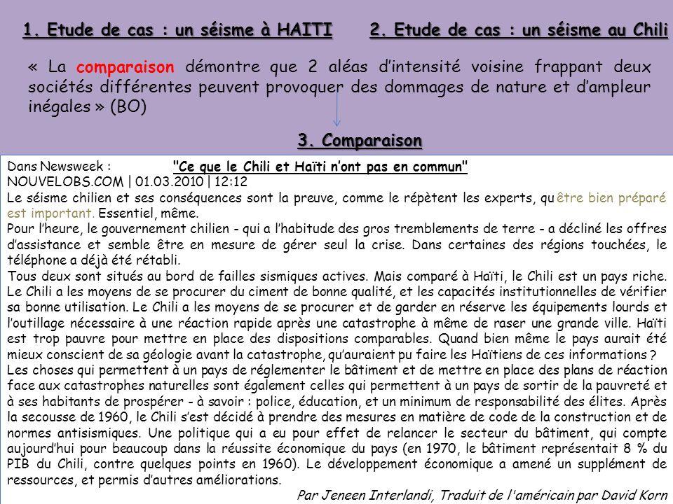 1. Etude de cas : un séisme à HAITI 2. Etude de cas : un séisme au Chili « La comparaison démontre que 2 aléas dintensité voisine frappant deux sociét