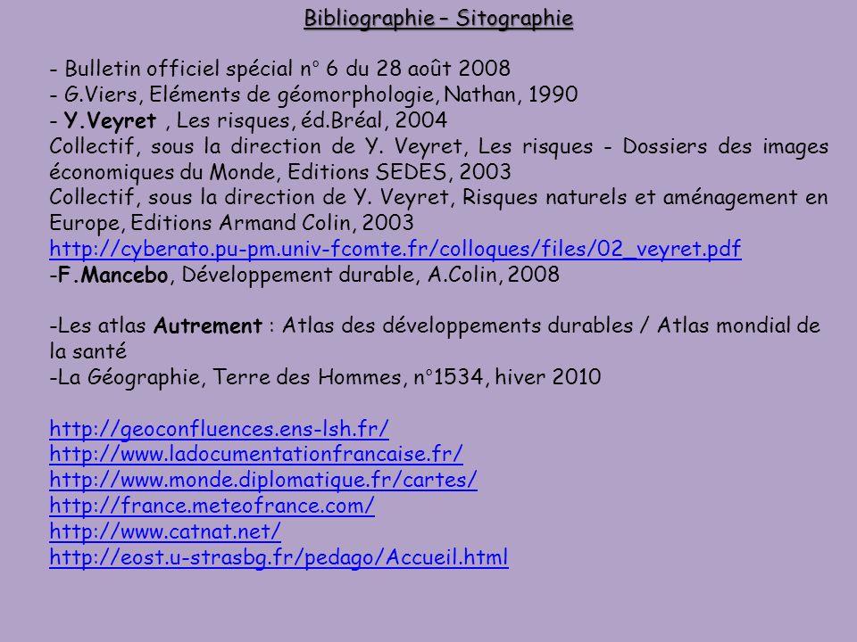 Bibliographie – Sitographie - Bulletin officiel spécial n° 6 du 28 août 2008 - G.Viers, Eléments de géomorphologie, Nathan, 1990 - Y.Veyret, Les risqu