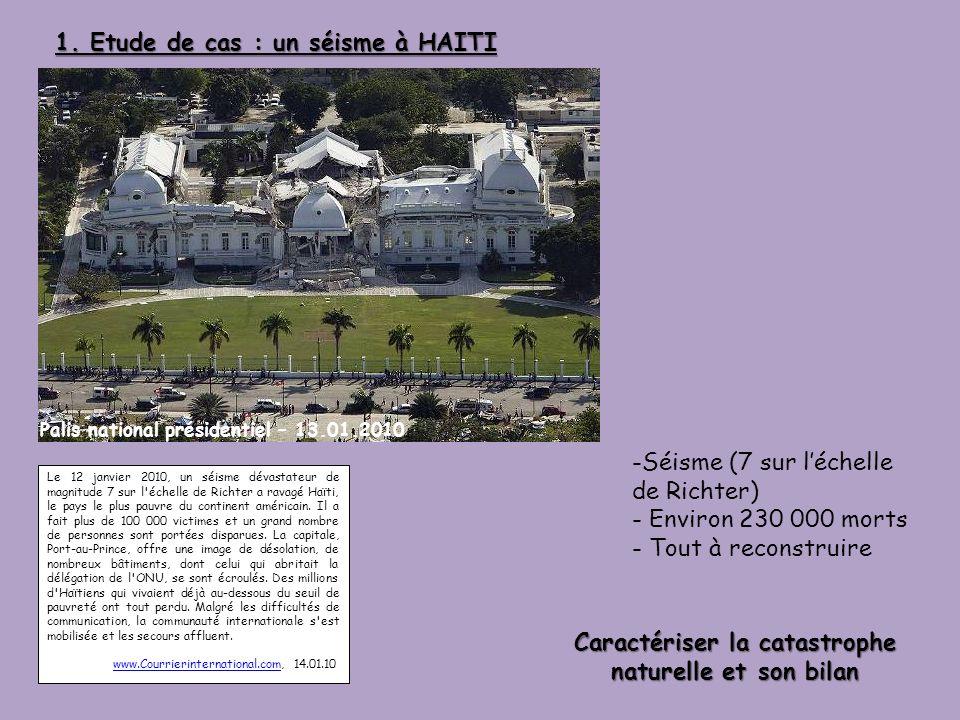 1. Etude de cas : un séisme à HAITI Le 12 janvier 2010, un séisme dévastateur de magnitude 7 sur l'échelle de Richter a ravagé Haïti, le pays le plus