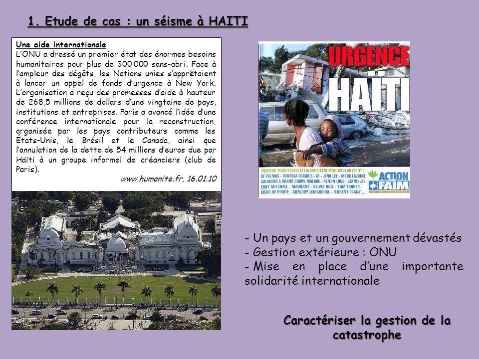 1. Etude de cas : un séisme à HAITI Une aide internationale LONU a dressé un premier état des énormes besoins humanitaires pour plus de 300 000 sans-a