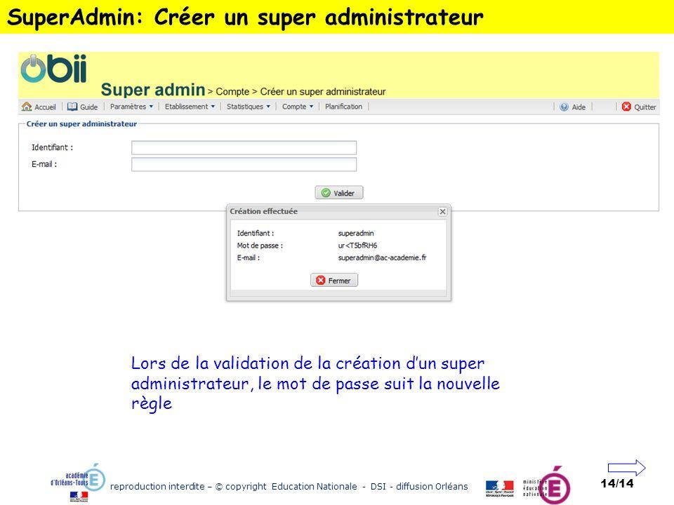 reproduction interdite – © copyright Education Nationale - DSI - diffusion Orléans 14/14 SuperAdmin: Créer un super administrateur Lors de la validati