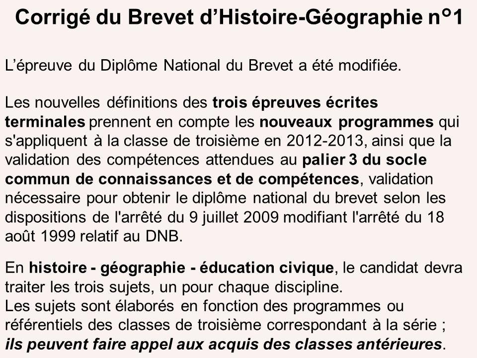 Corrigé du Brevet dHistoire-Géographie n°1 Lépreuve du Diplôme National du Brevet a été modifiée. Les nouvelles définitions des trois épreuves écrites