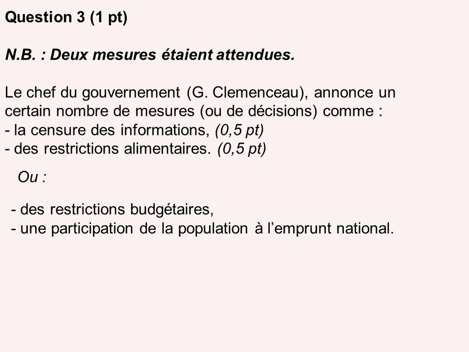 Question 3 (1 pt) N.B. : Deux mesures étaient attendues. Le chef du gouvernement (G. Clemenceau), annonce un certain nombre de mesures (ou de décision