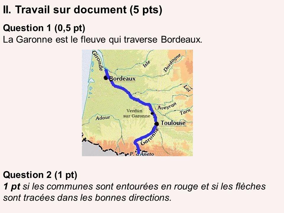 II. Travail sur document (5 pts) Question 1 (0,5 pt) La Garonne est le fleuve qui traverse Bordeaux. Question 2 (1 pt) 1 pt si les communes sont entou