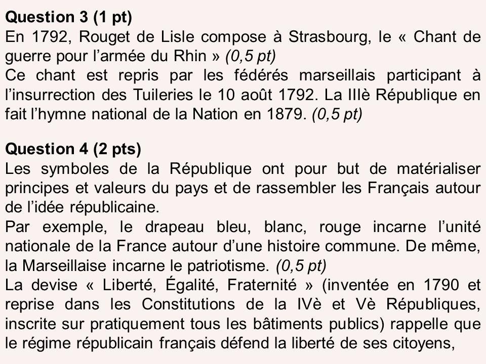 Question 3 (1 pt) En 1792, Rouget de Lisle compose à Strasbourg, le « Chant de guerre pour larmée du Rhin » (0,5 pt) Ce chant est repris par les fédér