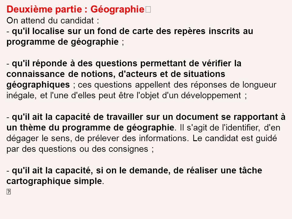 Deuxième partie : Géographie On attend du candidat : - qu'il localise sur un fond de carte des repères inscrits au programme de géographie ; - qu'il r
