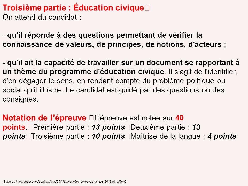 Troisième partie : Éducation civique On attend du candidat : - qu'il réponde à des questions permettant de vérifier la connaissance de valeurs, de pri