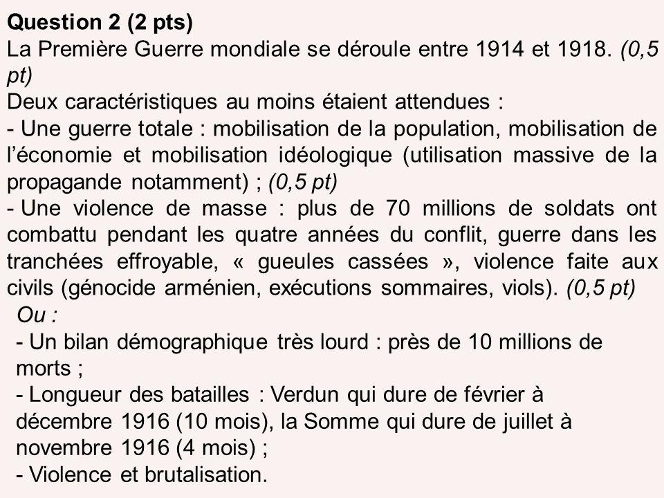 Question 2 (2 pts) La Première Guerre mondiale se déroule entre 1914 et 1918. (0,5 pt) Deux caractéristiques au moins étaient attendues : - Une guerre