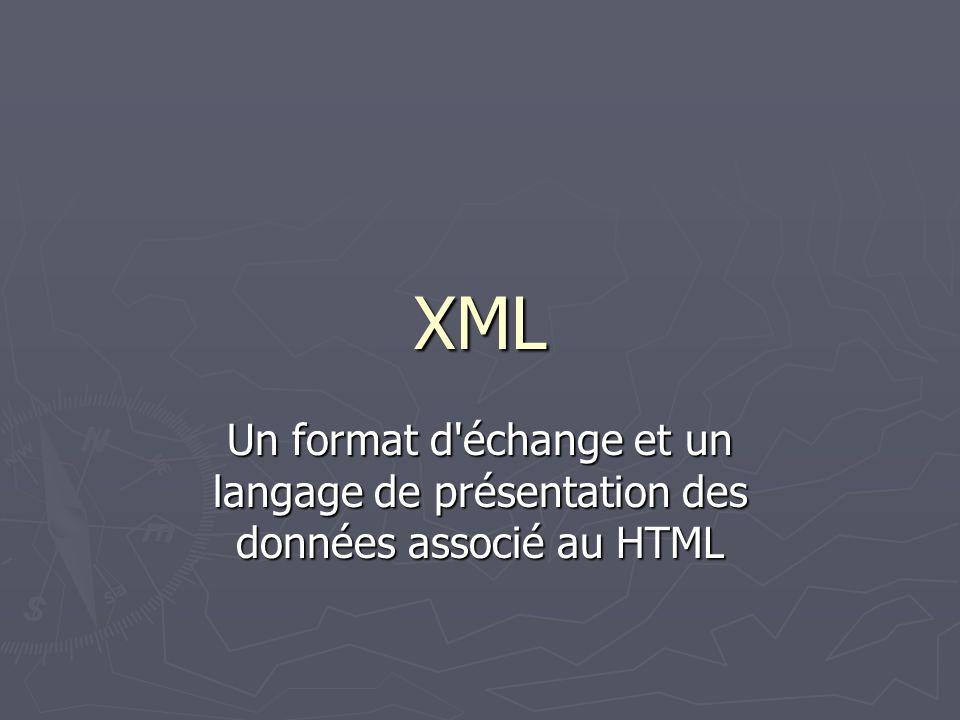 XML Un format d'échange et un langage de présentation des données associé au HTML