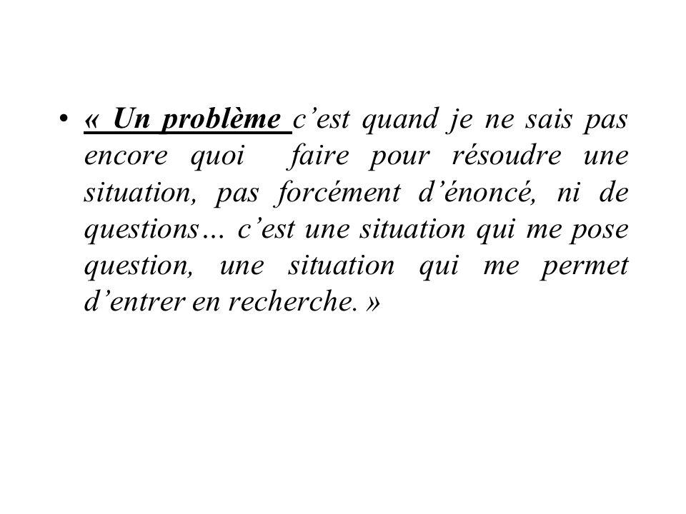 « Un problème cest quand je ne sais pas encore quoi faire pour résoudre une situation, pas forcément dénoncé, ni de questions… cest une situation qui
