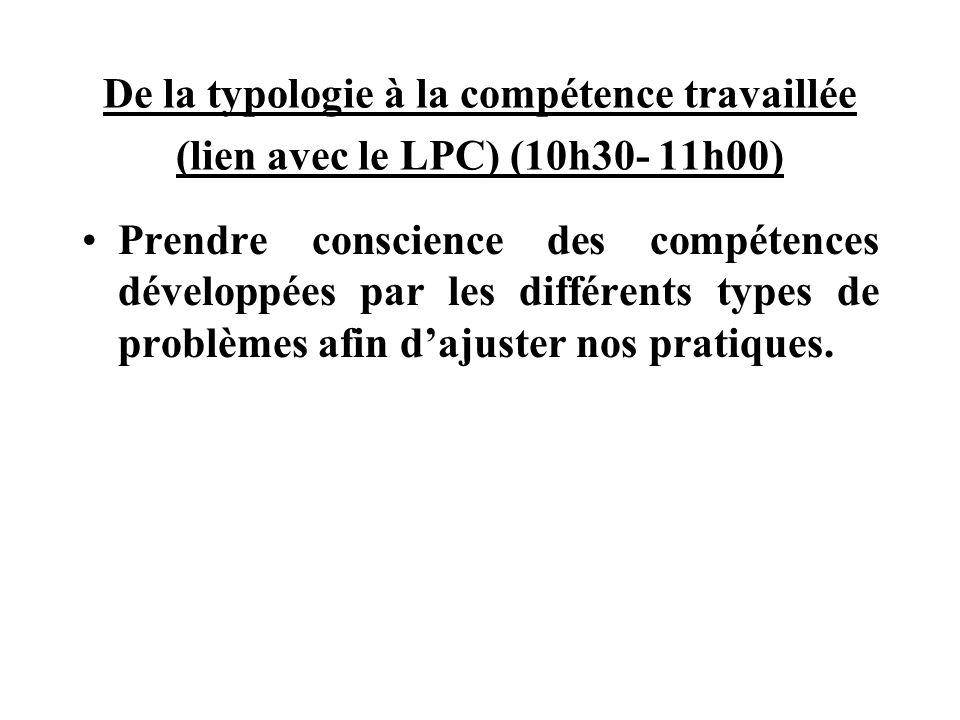De la typologie à la compétence travaillée (lien avec le LPC) (10h30- 11h00) Prendre conscience des compétences développées par les différents types de problèmes afin dajuster nos pratiques.
