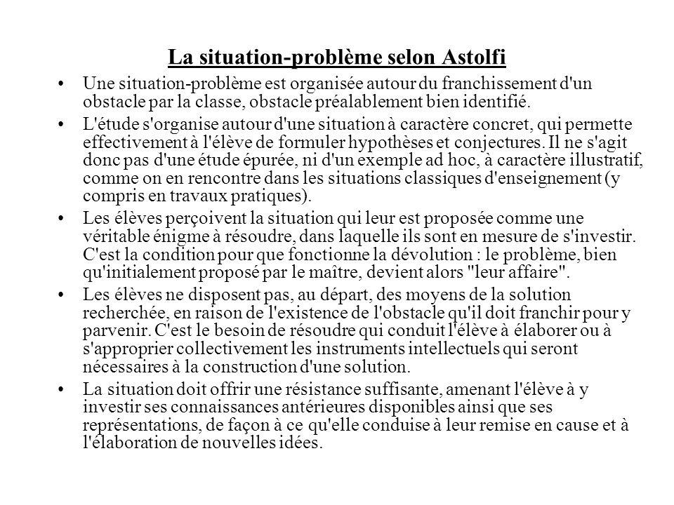 La situation-problème selon Astolfi Une situation-problème est organisée autour du franchissement d un obstacle par la classe, obstacle préalablement bien identifié.