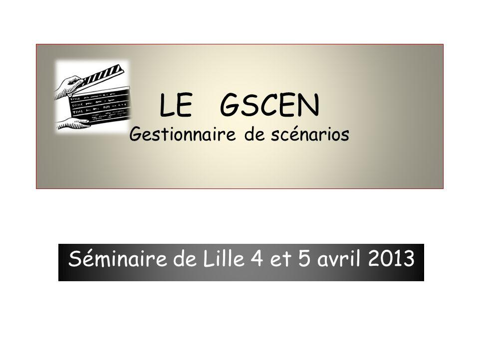LE GSCEN Gestionnaire de scénarios Séminaire de Lille 4 et 5 avril 2013
