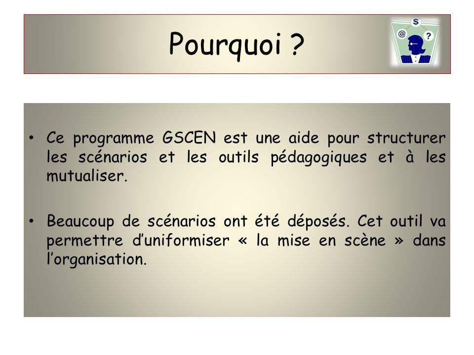 Pourquoi ? Ce programme GSCEN est une aide pour structurer les scénarios et les outils pédagogiques et à les mutualiser. Beaucoup de scénarios ont été