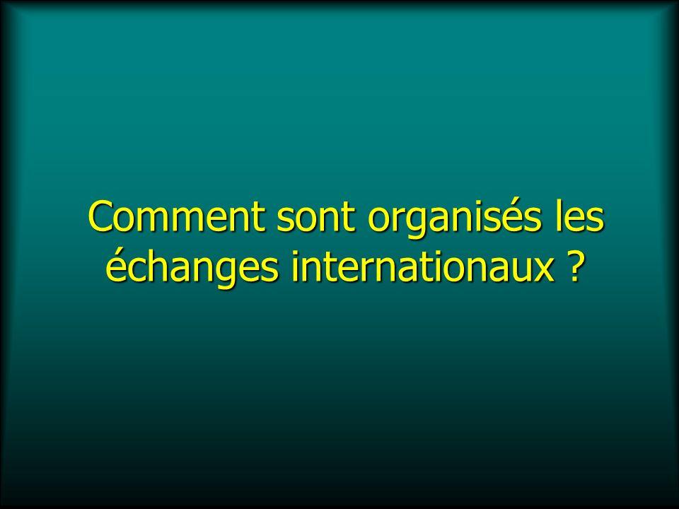 Comment sont organisés les échanges internationaux ?