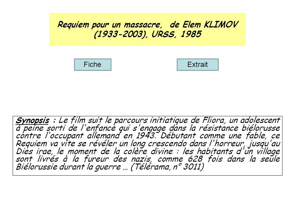 Requiem pour un massacre, de Elem KLIMOV (1933-2003), URSS, 1985 Synopsis : Le film suit le parcours initiatique de Fliora, un adolescent à peine sort
