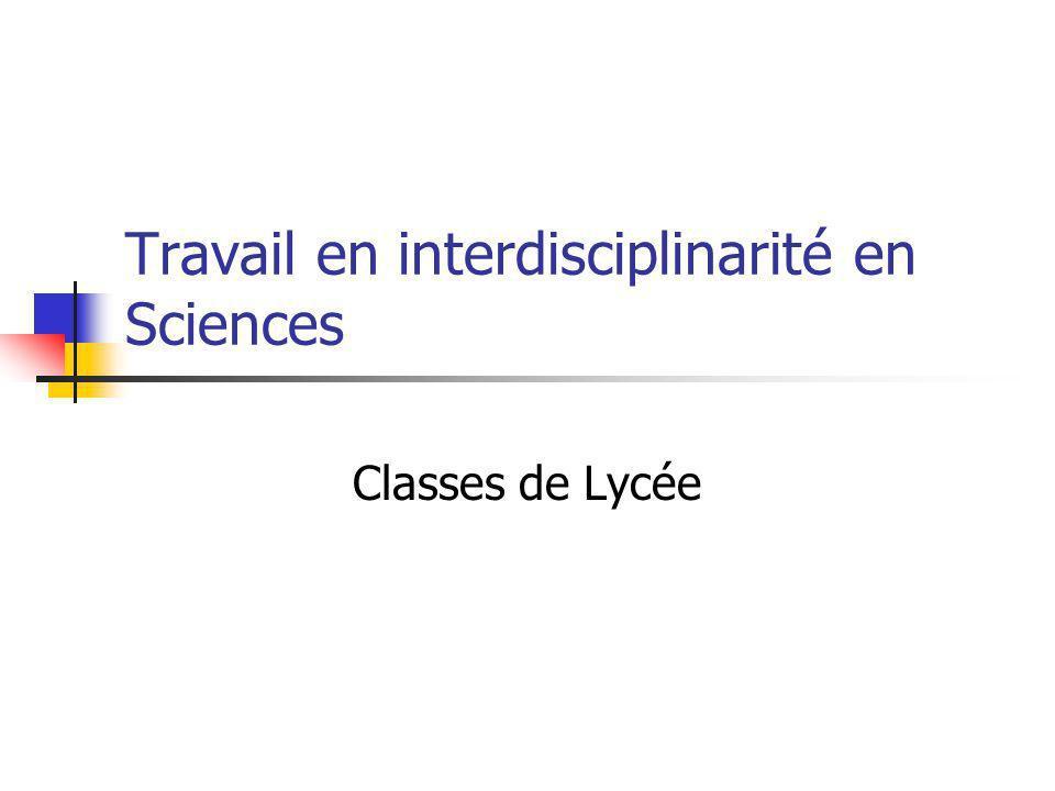 Travail en interdisciplinarité en Sciences Classes de Lycée