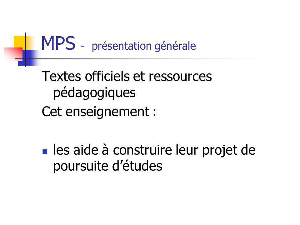 MPS - présentation générale Textes officiels et ressources pédagogiques Cet enseignement : les aide à construire leur projet de poursuite détudes