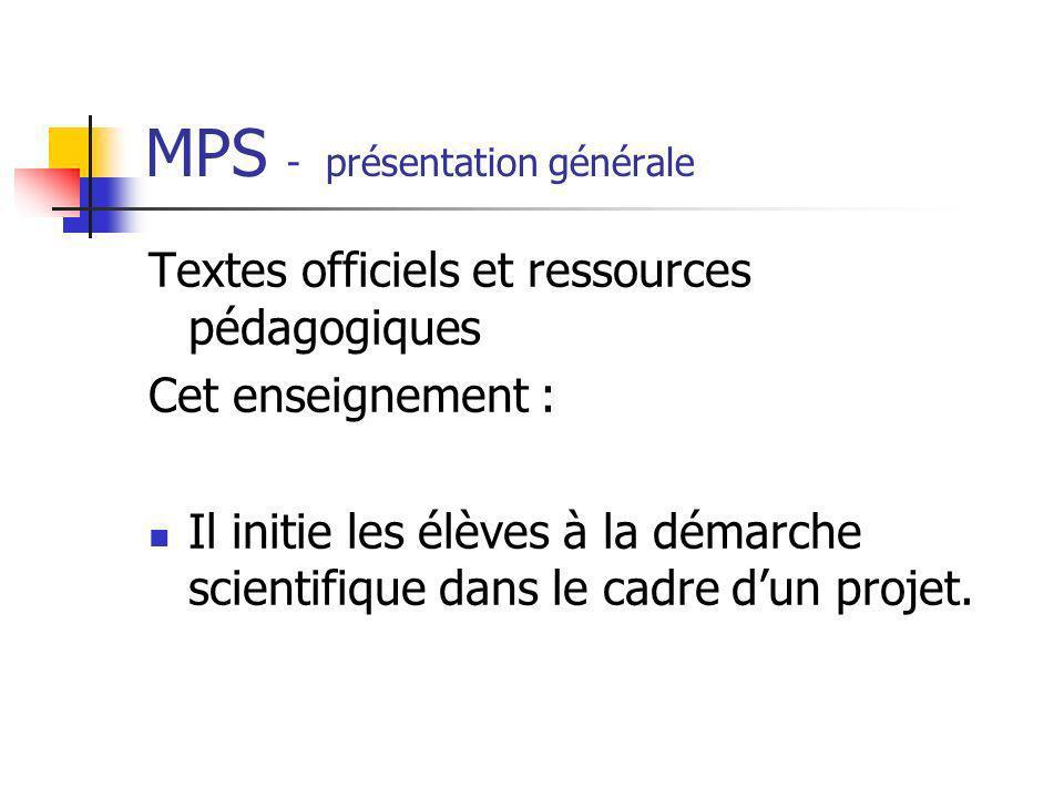 MPS - présentation générale Textes officiels et ressources pédagogiques Cet enseignement : Il initie les élèves à la démarche scientifique dans le cad
