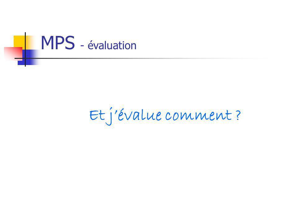 MPS - évaluation Et jévalue comment ?