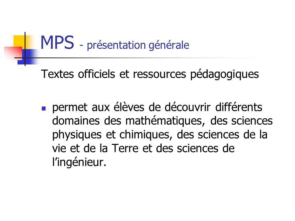 MPS - présentation générale Textes officiels et ressources pédagogiques permet aux élèves de découvrir différents domaines des mathématiques, des scie