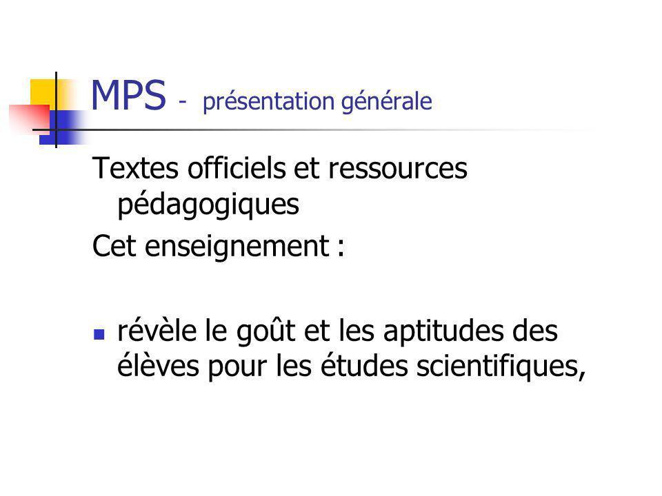 MPS - présentation générale Textes officiels et ressources pédagogiques Cet enseignement : révèle le goût et les aptitudes des élèves pour les études