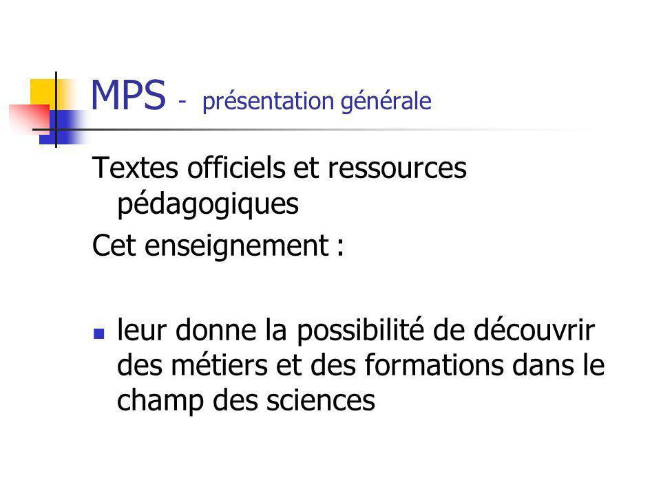 MPS - présentation générale Textes officiels et ressources pédagogiques Cet enseignement : leur donne la possibilité de découvrir des métiers et des f