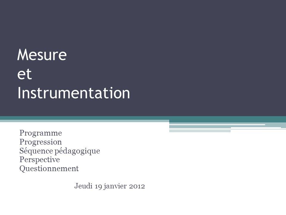 Mesure et Instrumentation Programme Progression Séquence pédagogique Perspective Questionnement Jeudi 19 janvier 2012
