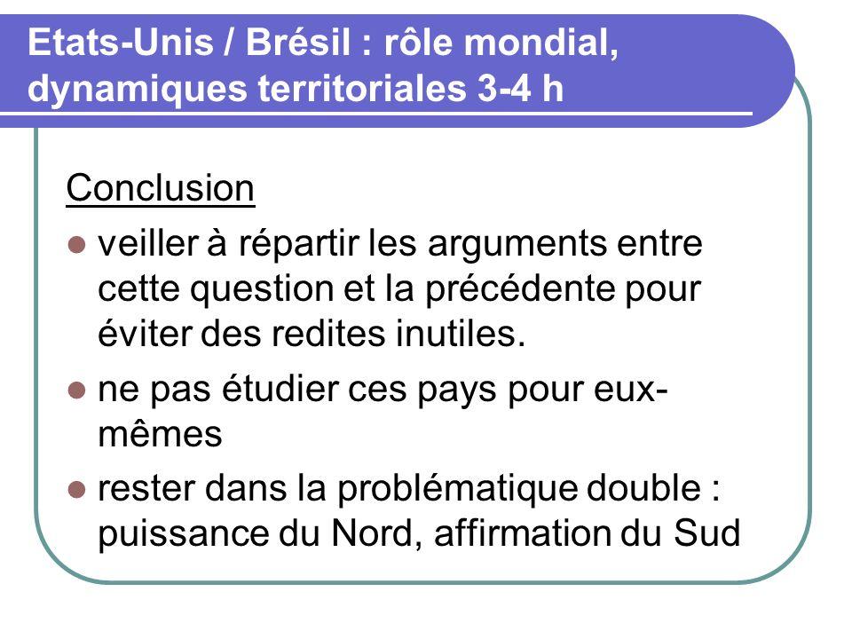 Etats-Unis / Brésil : rôle mondial, dynamiques territoriales 3-4 h Conclusion veiller à répartir les arguments entre cette question et la précédente p