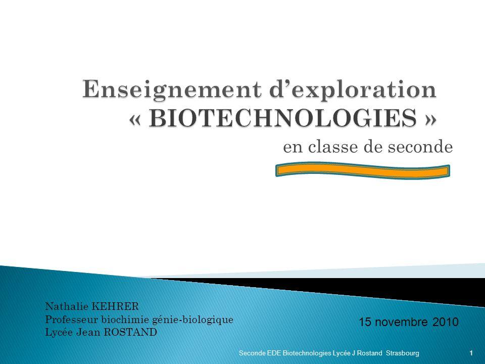 en classe de seconde Seconde EDE Biotechnologies Lycée J Rostand Strasbourg Nathalie KEHRER Professeur biochimie génie-biologique Lycée Jean ROSTAND 1