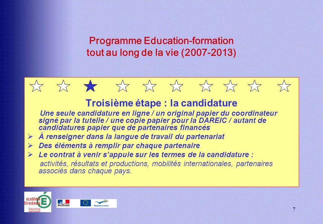7 Programme Education-formation tout au long de la vie (2007-2013) Troisième étape : la candidature Une seule candidature en ligne / un original papie