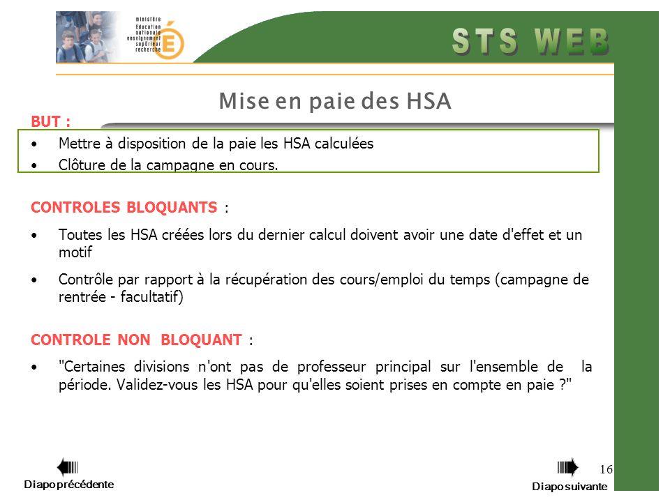 Diapo précédente Diapo suivante 16 Mise en paie des HSA BUT : Mettre à disposition de la paie les HSA calculées Clôture de la campagne en cours.