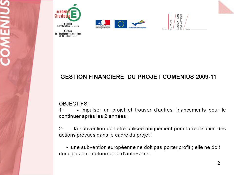 2 OBJECTIFS: 1- - impulser un projet et trouver dautres financements pour le continuer après les 2 années ; 2- - la subvention doit être utilisée uniquement pour la réalisation des actions prévues dans le cadre du projet ; - une subvention européenne ne doit pas porter profit ; elle ne doit donc pas être détournée à dautres fins.