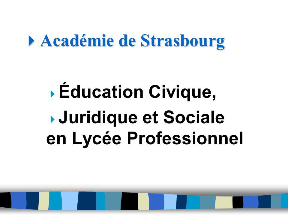 Académie de Strasbourg Académie de Strasbourg Éducation Civique, Juridique et Sociale en Lycée Professionnel