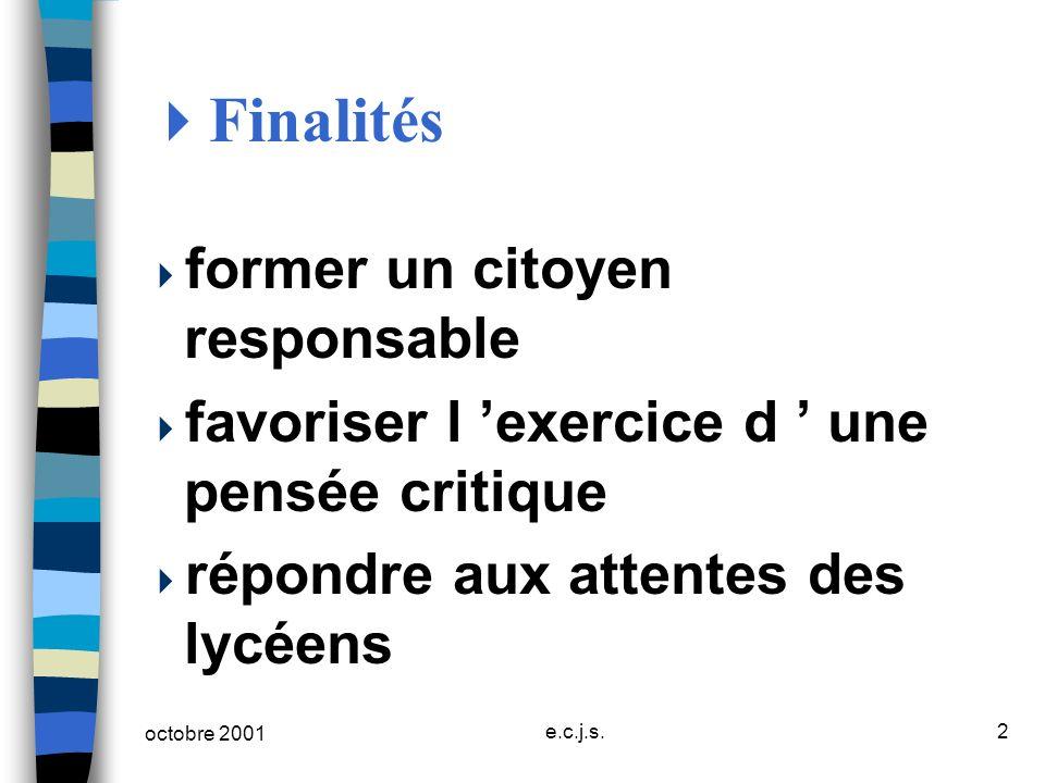 octobre 2001 e.c.j.s.2 Finalités former un citoyen responsable favoriser l exercice d une pensée critique répondre aux attentes des lycéens