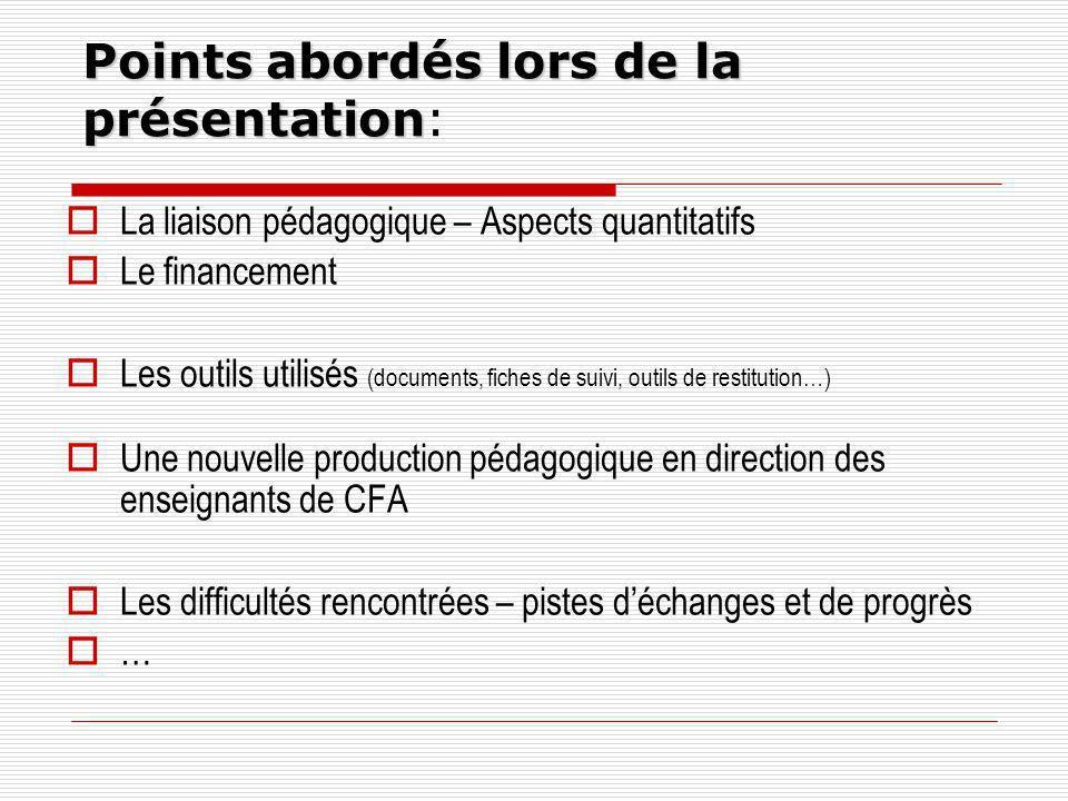 Points abordés lors de la présentation Points abordés lors de la présentation: La liaison pédagogique – Aspects quantitatifs Le financement Les outils