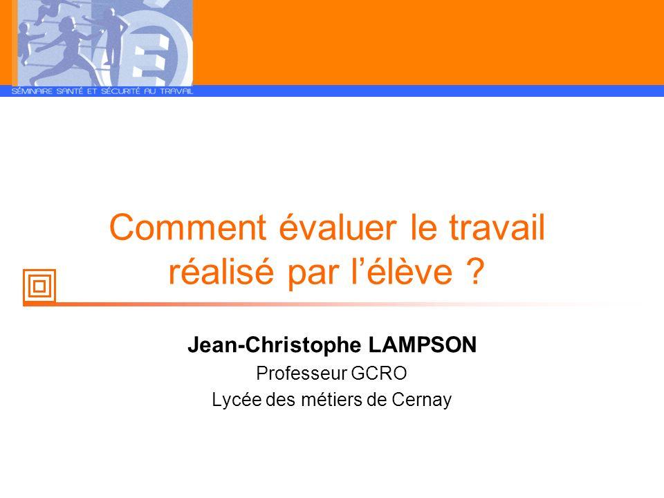Comment évaluer le travail réalisé par lélève ? Jean-Christophe LAMPSON Professeur GCRO Lycée des métiers de Cernay
