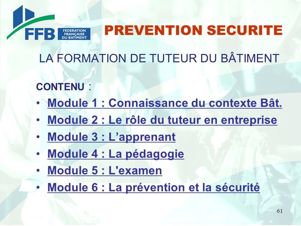 PREVENTION SECURITE LA FORMATION DE TUTEUR DU BÂTIMENT CONTENU : Module 1 : Connaissance du contexte Bât. Module 2 : Le rôle du tuteur en entreprise M