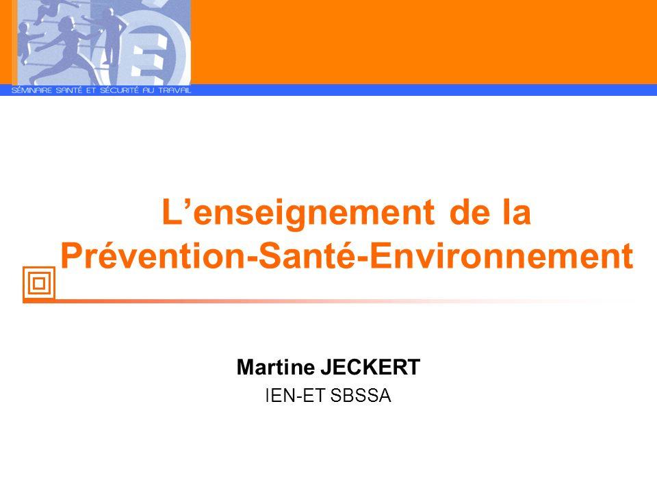 Lenseignement de la Prévention-Santé-Environnement Martine JECKERT IEN-ET SBSSA