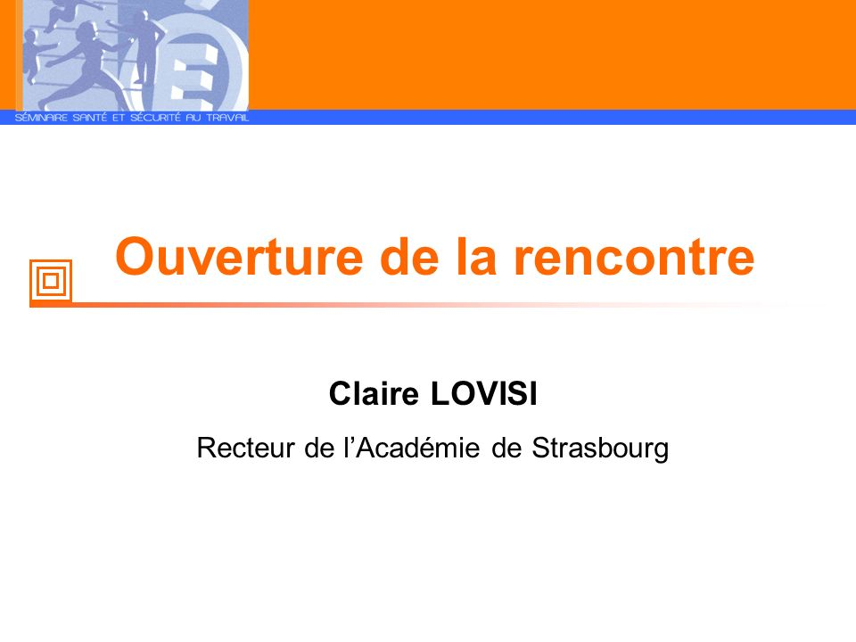 Ouverture de la rencontre Claire LOVISI Recteur de lAcadémie de Strasbourg