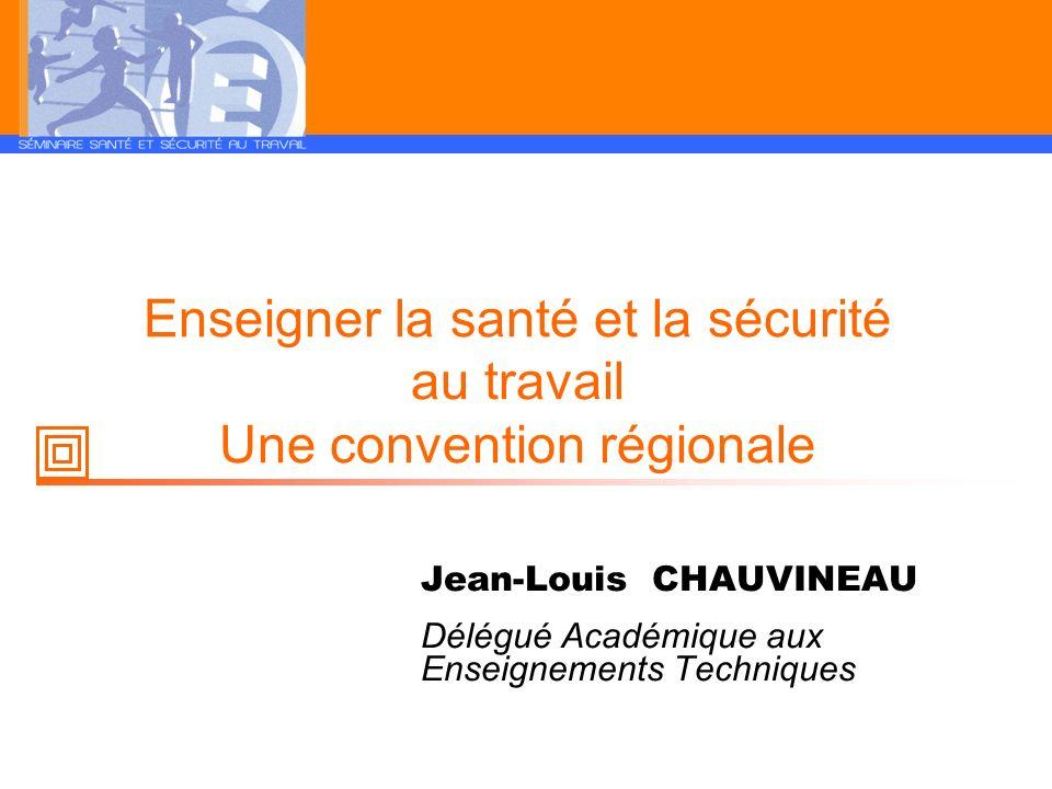 Enseigner la santé et la sécurité au travail Une convention régionale Jean-Louis CHAUVINEAU Délégué Académique aux Enseignements Techniques