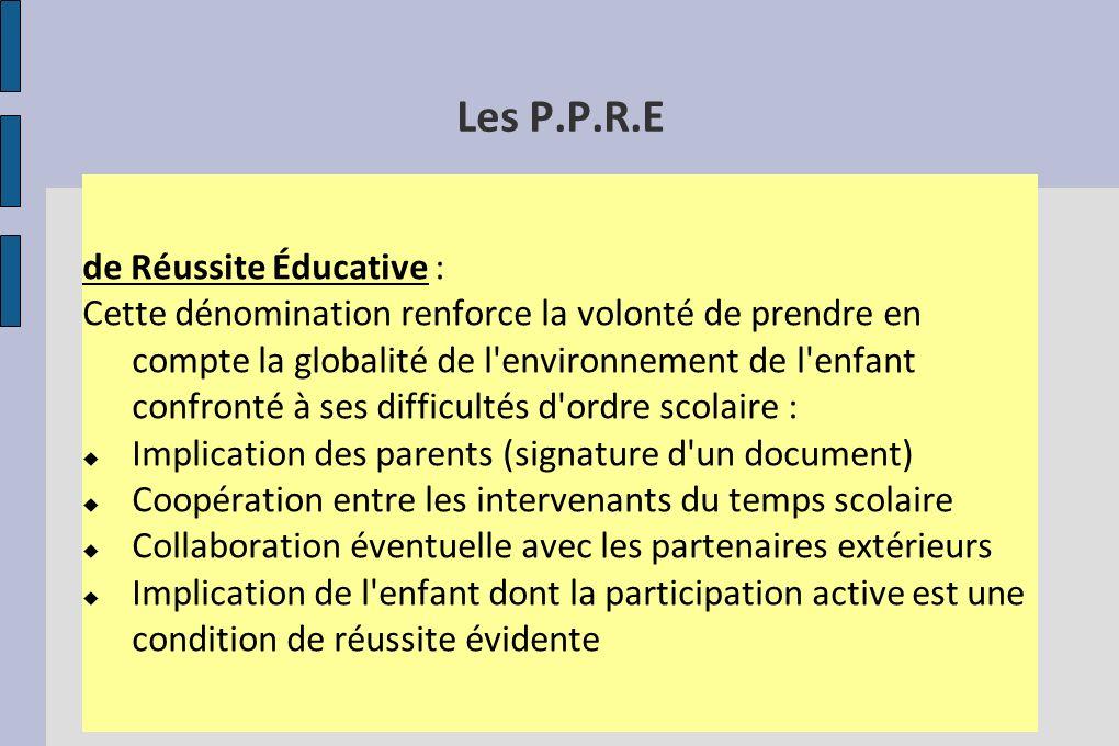 Les P.P.R.E de Réussite Éducative : Cette dénomination renforce la volonté de prendre en compte la globalité de l'environnement de l'enfant confronté