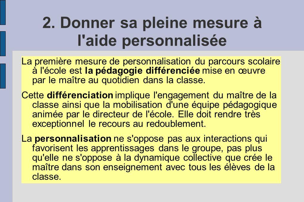 2. Donner sa pleine mesure à l'aide personnalisée La première mesure de personnalisation du parcours scolaire à l'école est la pédagogie différenciée