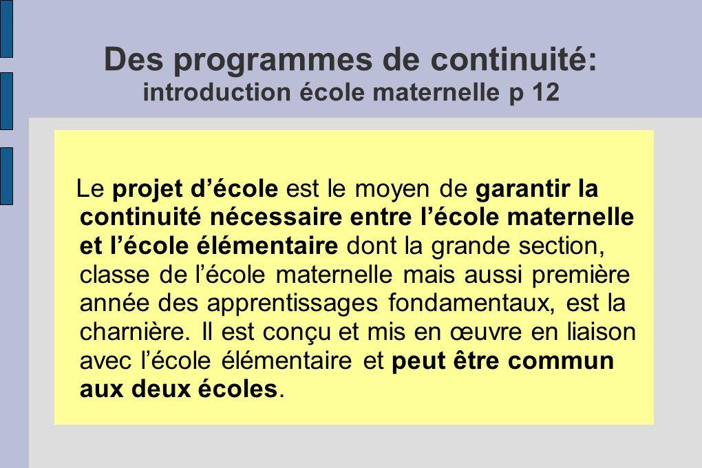 Des programmes de continuité: introduction école maternelle p 12 Le projet décole est le moyen de garantir la continuité nécessaire entre lécole mater