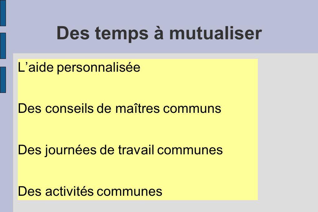 Des temps à mutualiser Laide personnalisée Des conseils de maîtres communs Des journées de travail communes Des activités communes